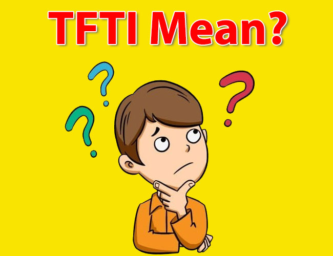 TFTI Meaning What Does TFTI Mean - TFTI Meaning - What Does TFTI Mean?