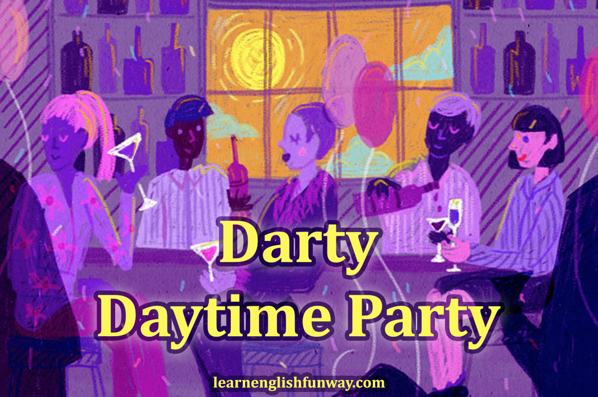 who cares throw a party during the day 2 3558 1460064902 1 dblbig - Darty Meaning - What Does Darty Mean?