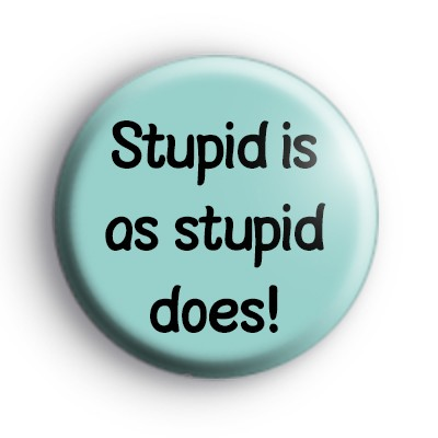 movie quote badge 400x400 1 - Stupid Is As Stupid Does - Stupid Is As Stupid Does Meaning